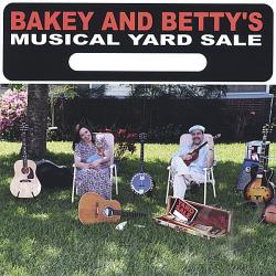 Bakey and Betty - Bakey and Betty's Musical Yard Sale CD Cover Art