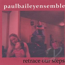 Paul Bailey Ensemble - Retrace Our Steps: A Secular Oratorio in Four Acts CD Cover Art