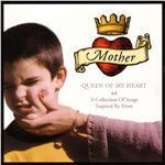 Mother, Queen of My Heart: A Collection of Songs Inspired By Mom DB Cover Art