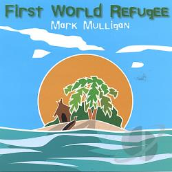 Mulligan, Mark - First World Refugee CD Cover Art