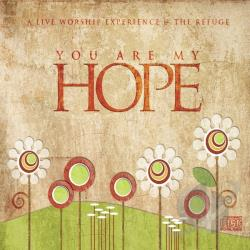 Refuge - You Are My Hope: A Live Worship Experience At the Refuge CD Cover Art