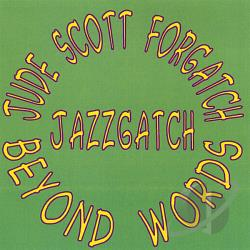 Forgatch, Jude Scott - Jazzgatch: Beyond Words CD Cover Art