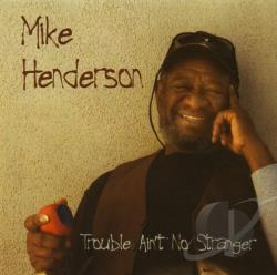 Henderson, Mike - Trouble Ain't No Stranger CD Cover Art