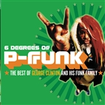 Clinton, George - 6 Degrees Of P-Funk: The Best Of George Clinton & His Funk Family CD Cover Art