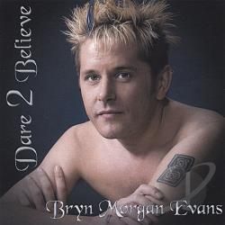 Evans, Bryn Morgan - Dare 2 Believe CD Cover Art