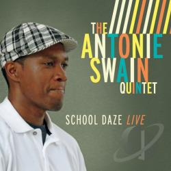 Antonie Swain Quintet - School Daze Live CD Cover Art