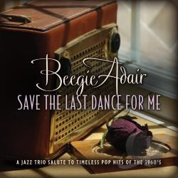 Adair, Beegie - Save the Last Dance for Me: A Jazz Trio Salute to Timeless Pop Hits of the 1960s CD Cover Art