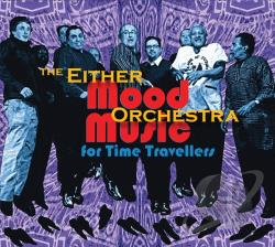 Either / Orchestra - Mood Music for Time Travellers CD Cover Art