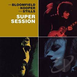 Bloomfield, Mike / Bloomfield-Kooper-Stills / Kooper, Al / Stills, Stephen - Super Session CD Cover Art