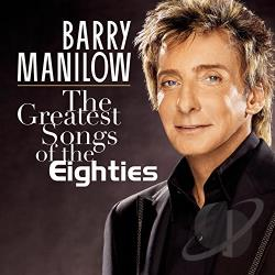 Manilow, Barry - Greatest Songs of the Eighties CD Cover Art