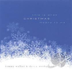 Walker, Tommy - This Is What Christmas Means to Me CD Cover Art