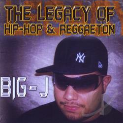 Big-J - Legacy Of Hip-Hop & Reggaeton CD Cover Art