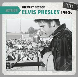 Presley, Elvis - Setlist: The Very Best of Elvis Presley (1950s) Live CD Cover Art
