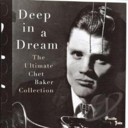 Baker, Chet - Deep in a Dream: The Ultimate Chet Baker Collection CD Cover Art