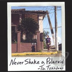 Tin Teardrop - Never Shake a Polaroid CD Cover Art