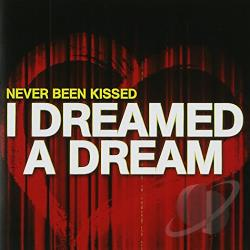 Never Been Kissed - I Dreamed A Dream CD Cover Art