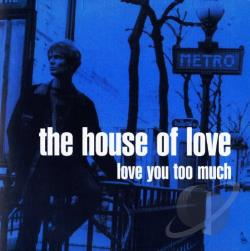 House Of Love - Love You Too Much CD Cover Art