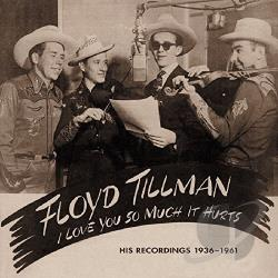 Tillman, Floyd - I Love You So Much It Hurts: His Recordings 1936-1962 & 1981 CD Cover Art