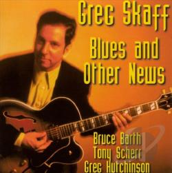 Skaff, Greg - Blues and Other News CD Cover Art