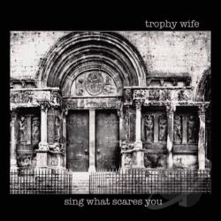 Trophy Wife - Sing What Scares You LP Cover Art