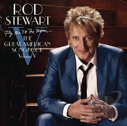 Stewart, Rod - Fly Me to the Moon: The Great American Songbook, Vol. 5 CD Cover Art