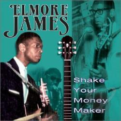 James, Elmore - Shake Your Money Maker CD Cover Art
