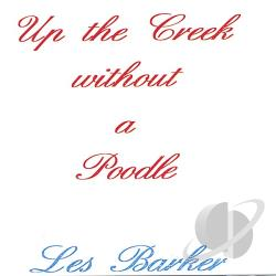 Barker, Les - Up the Creek Without a Poodle CD Cover Art