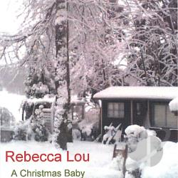 Lou, Rebecca - Christmas Baby CD Cover Art