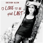 Wilson, Gretchen - I'D Love To Be Your Last (Radio Remix) - Single DB Cover Art