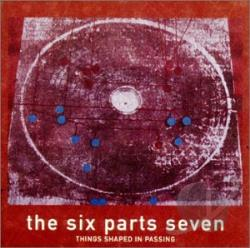 Six Parts Seven - Things Shaped in Passing CD Cover Art