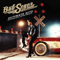 Bob Seger & the Silver Bullet Band / Seger, Bob - Ultimate Hits: Rock and Roll Never Forgets CD Cover Art