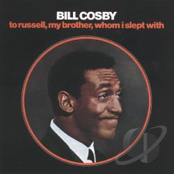 Cosby, Bill - To Russell, My Brother, Whom I Slept With CD Cover Art