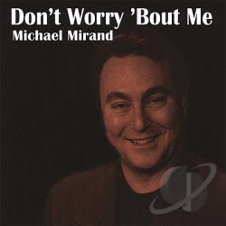 Mirand, Michael - Don't Worry 'Bout Me CD Cover Art
