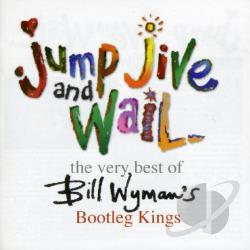 Bill Wyman's Bootleg Kings / Wyman, Bill - Jump Jive & Wail: the Very Best of Bill Wyman's Bootleg Kings CD Cover Art
