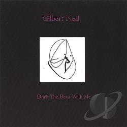 Neal, Gilbert - Drink The Beast With Me CD Cover Art