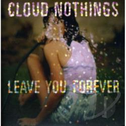 Cloud Nothings - Leave You Forever LP Cover Art