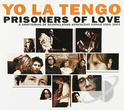 Yo La Tengo - Prisoners Of Love: A Smattering Of Scintillating Senescent Songs 1984-2003 PLUS A Smattering Of Outtakes And Rarities 1986-2002 CD Cover Art