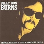 Burns, Billy Don - Heroes, Friends And Other Troubled Souls CD Cover Art