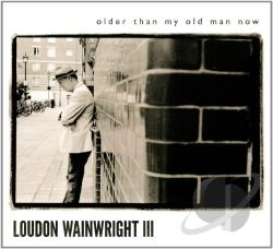Wainwright III, Loudon - Older Than My Old Man Now CD Cover Art