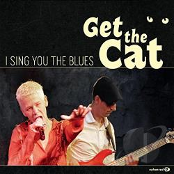 Get The Cat - I Sing You the Blues CD Cover Art