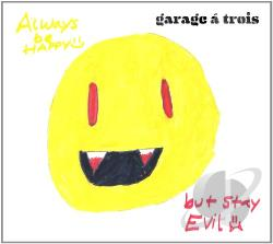 Garage A Trois - Always Be Happy, But Stay Evil LP Cover Art