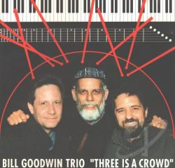 Goodwin, Bill / Trio - Three Is A Crowd CD Cover Art