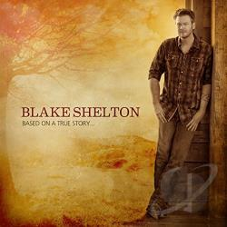 Shelton, Blake - Based on a True Story... CD Cover Art