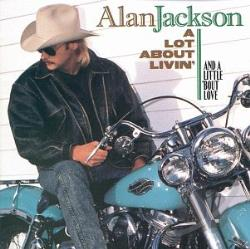 Jackson, Alan - Lot About Livin' (And A Little 'Bout Love) CD Cover Art