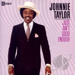 Taylor, Johnnie - Just Ain't Good Enough CD Cover Art