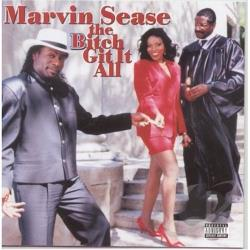 Sease, Marvin - Bitch Git It All CD Cover Art