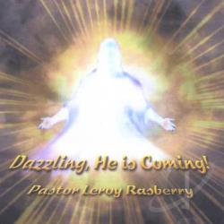 Rasberry, Leroy A. SR. - Dazzling He Is Coming! CD Cover Art