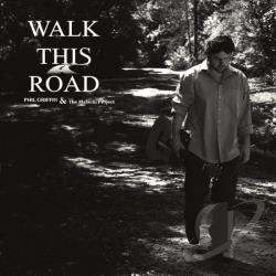 Griffin, Phil / Malachi Project - Walk This Road CD Cover Art