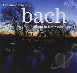 Most Relaxing Bach Album in the World... Ever! CD Cover Art
