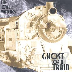 Owl Watches - Ghost Of A Train CD Cover Art